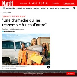 """Orange is the new black"" - ""Une dramédie qui ne ressemble à rien d'autre"""