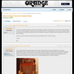 Orange Amps Forum • View topic - How to change Tiny Terror Combo Tubes