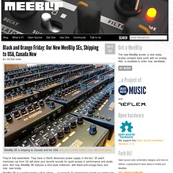 Black and Orange Friday: Our New MeeBlip SEs, Shipping to USA, Canada Now