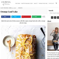 Orange Loaf Cake - Cupful of Kale