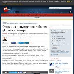 Orange : 4 nouveaux smartphones 4G sous sa marque