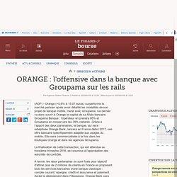 ORANGE : l'offensive dans la banque avec Groupama sur les rails