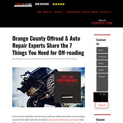 Orange County Offroad & Auto Repair Experts Share the 7 Things You Need for Off-roading