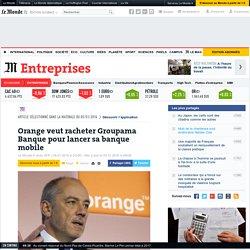 Orange veut racheter Groupama Banque pour lancer sa banque mobile