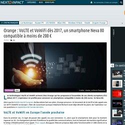Orange : VoLTE et VoWiFi dès 2017, un smartphone Neva 80 compatible à moins de 200 €