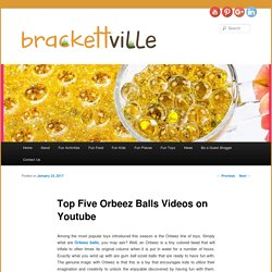 Top Five Orbeez Balls Videos on Youtube - Fun palces to go for kids in TexasFun palces to go for kids in Texas