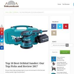 Top 10 Best Orbital Sander: Our Top Picks and Review (Jan 2017)