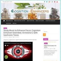 Study Music to Enhance Focus: Cognition Enhancer Extended, Orchestral 2 with Isochronic Tones