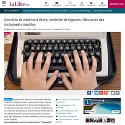 Concerto de machine à écrire, orchestre de légumes: Découvrez des instruments insolites