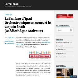 La fanfare d'ipad Orchestronique en concert le 20 juin à 16h (Médiathèque Malraux) – L@ppli blog