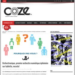 Orchestronique, premier orchestre numérique éphémère sur tablette, recrute! - Coze - Magazine et Agenda culturel alsacien