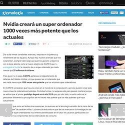 Nvidia creará un super ordenador 1000 veces más potente que los actuales