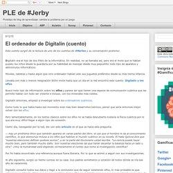 PLE de #Jerby: El ordenador de Digitalín (cuento)