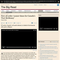New oil order – Leaner times for 'Fort McMoney' — FT