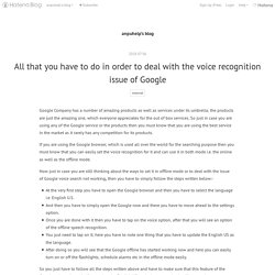 All that you have to do in order to deal with the voice recognition issue of Google