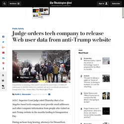 Judge orders tech company to release Web user data from anti-Trump website