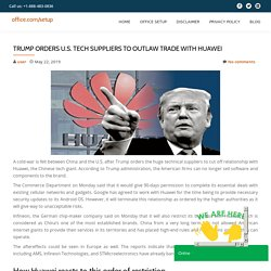 Trump orders U.S. tech suppliers to outlaw trade with Huawei