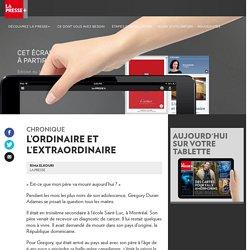 L'ordinaire et l'extraordinaire - La Presse+