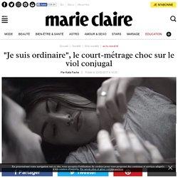 """""""Je suis ordinaire"""", le court-métrage choc sur le viol conjugal"""