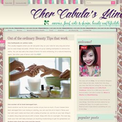 Out of the ordinary Beauty Tips that work | Cher Cabulas Mindbox - StumbleUpon
