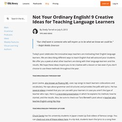 Not Your Ordinary English! 9 Creative Ideas for Teaching Language Learners