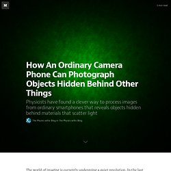 How An Ordinary Camera Phone Can Photograph Objects Hidden Behind Other Things — The Physics arXiv Blog