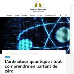 L'ordinateur quantique : tout comprendre en partant de zéro