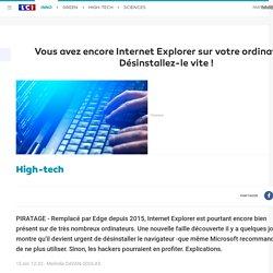 Vous avez encore Internet Explorer sur votre ordinateur ? Désinstallez-le vite !