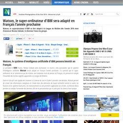 Watson, le super-ordinateur d'IBM sera adapté en Français l'année prochaine