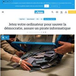 Jetez votre ordinateur pour sauver la démocratie, assure un pirate informatique - Le Parisien