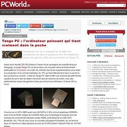 10/07/2014 Tango PC : l'ordinateur puissant qui tient vraiment dans la poche
