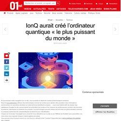 IonQ aurait créé l'ordinateur quantique «le plus puissant du monde»