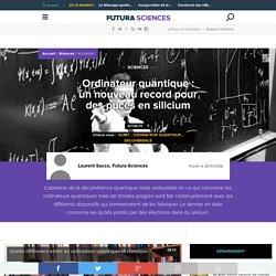 Ordinateur quantique : un nouveau record pour des puces en silicium