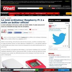 Le mini-ordinateur Raspberry Pi 2 a enfin un boîtier officiel