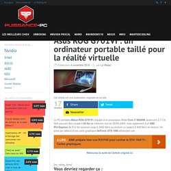 Asus ROG G701VI : un ordinateur portable taillé pour la réalité virtuelle -Puissance-PC