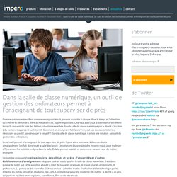Dans la salle de classe numérique, un outil de gestion des ordinateurs permet à l'enseignant de tout superviser de près - Impero Software France