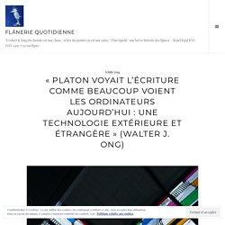 «Platon voyait l'écriture comme beaucoup voient les ordinateurs aujourd'hui : une technologie extérieure et étrangère (Walter J. Ong)