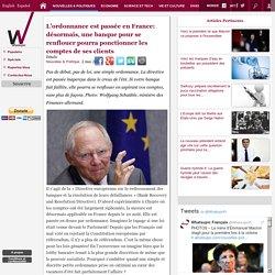 L'ordonnance est passée en France: désormais, une banque pour se renflouer pourra ponctionner les comptes de ses clients