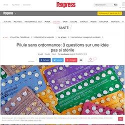 Pilule sans ordonnance: 3 questions sur une idée pas si stérile