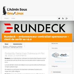 Rundeck - ordonnanceur centralisé opensource - vient de sortir sa v2.0