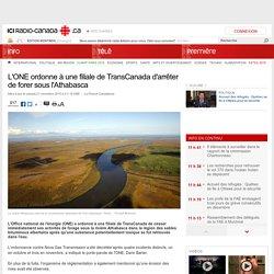 L'ONE ordonne à une filiale de TransCanada d'arrêter de forer sous l'Athabasca