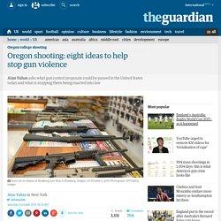 Oregon shooting: eight ideas to help stop gun violence