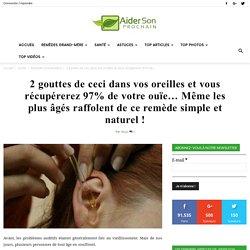 2 gouttes de ceci dans vos oreilles et vous récupérerez 97% de votre ouïe… Même les plus âgés raffolent de ce remède simple et naturel !