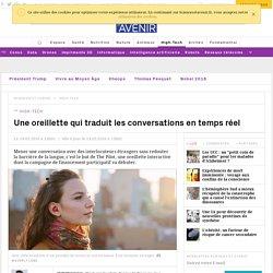 Une oreillette qui traduit les conversations en temps réel