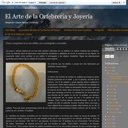 El Arte de la Orfebrería y Joyería : Cómo comprobar si es oro sólido, si es enchapado o revestido.