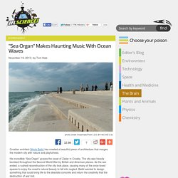 """Sea Organ"" Makes Haunting Music With Ocean Waves"