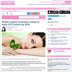 Global organic cosmetics market to reach $13.2 billion by 2018