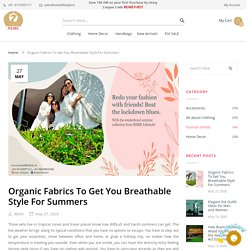 Organic Fabrics To Get You Breathable Style For Summers