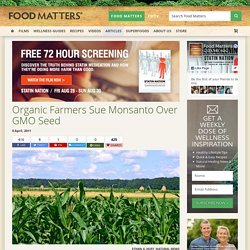 Organic Farmers Sue Monsanto Over GMO Seed