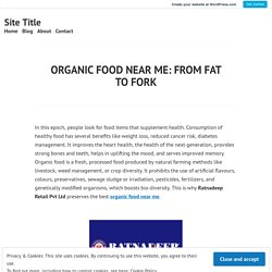 ORGANIC FOOD NEAR ME: FROM FAT TO FORK – Site Title